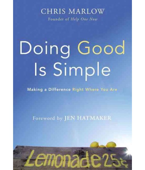Doing Good Is Simple : Making a Difference Right Where You Are (Paperback) (Chris Marlow) - image 1 of 1