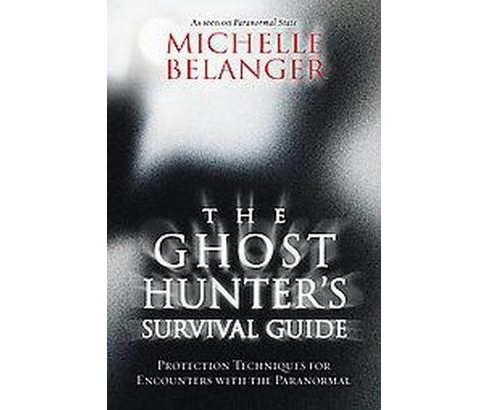 Ghost Hunter's Survival Guide : Protection Techniques for Encounters with the Paranormal (Paperback) - image 1 of 1