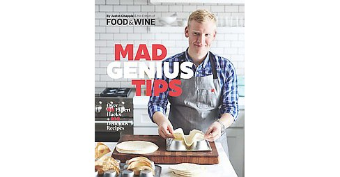 Mad Genius Tips : Over 90 Expert Hacks + 100 Delicious Recipes (Hardcover) (Justin Chapple) - image 1 of 1