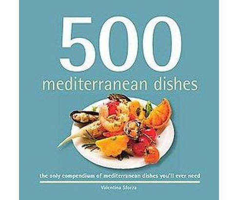 500 Mediterranean Dishes : The Only Compendium of Mediterranean Dishes You'll Ever Need (Hardcover) - image 1 of 1