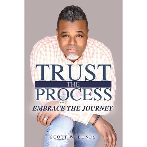 Trust the Process Embrace the Journey - by  Scott Bonds (Paperback) - image 1 of 1