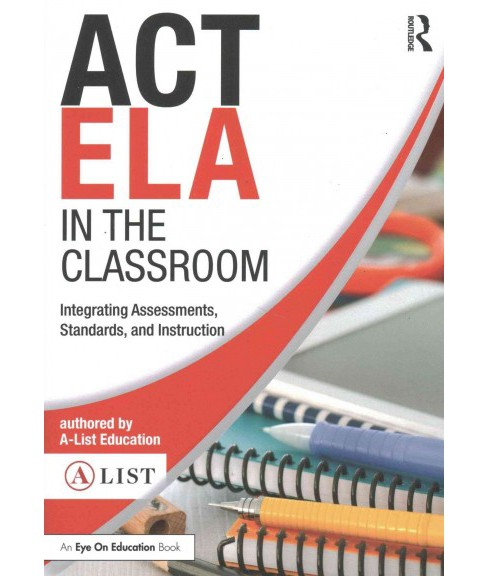 ACT ELA in the Classroom : Integrating Assessments, Standards, and Instruction (Paperback) - image 1 of 1