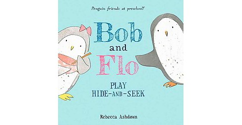 Bob and Flo Play Hide-and-seek (School And Library) (Rebecca Ashdown) - image 1 of 1