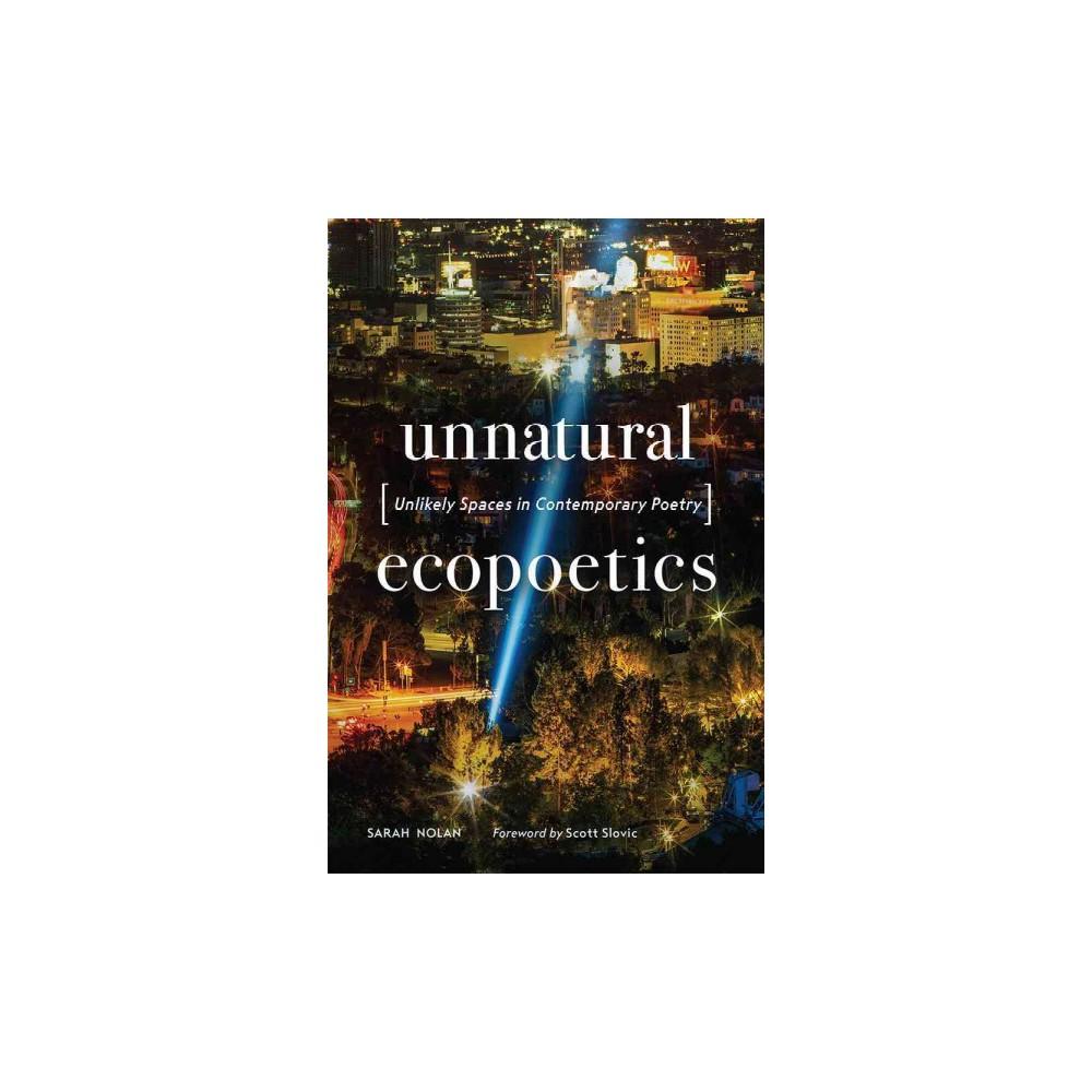 Unnatural Ecopoetics : Unlikely Spaces in Contemporary Poetry (Hardcover) (Sarah Nolan)