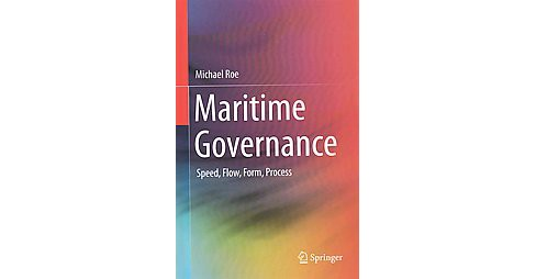 Maritime Governance : Speed, Flow, Form Process (Hardcover) (Michael Roe) - image 1 of 1