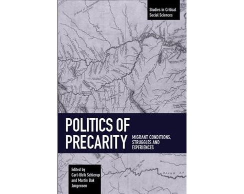 Politics of Precarity : Migrant Conditions, Struggles and Experiences -  (Paperback) - image 1 of 1