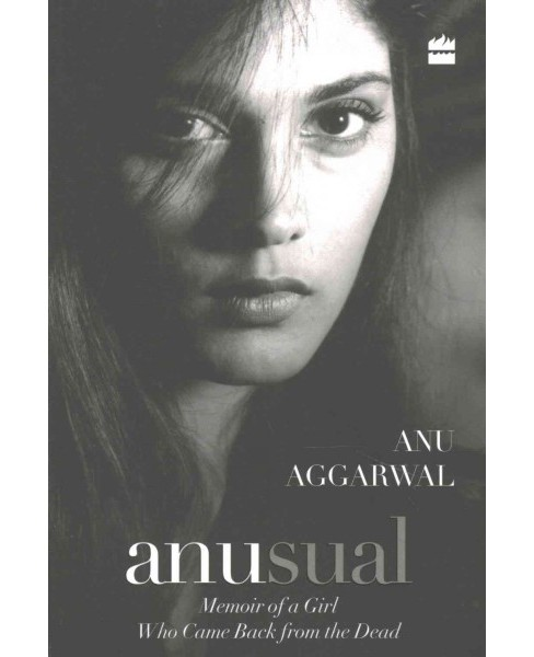 Anusual : Memoir of a Girl Who Came Back from the Dead (Paperback) (Anu Aggarwal) - image 1 of 1