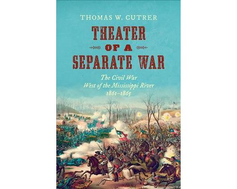 Theater of a Separate War : The Civil War West of the Mississippi River, 1861-1865 (Hardcover) (Thomas - image 1 of 1