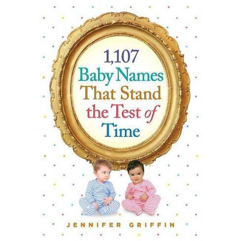 1,107 Baby Names That Stand the Test of Time - by  Jennifer Griffin (Paperback) - image 1 of 1