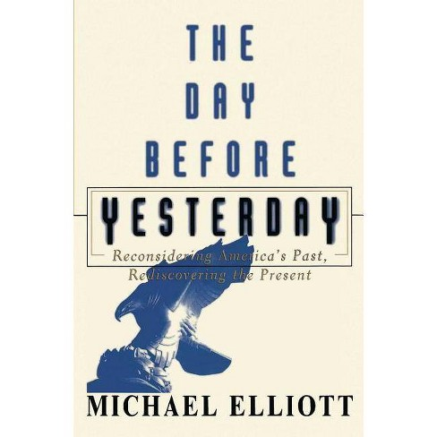 The Day Before Yesterday - by  Michael Elliot (Paperback) - image 1 of 1