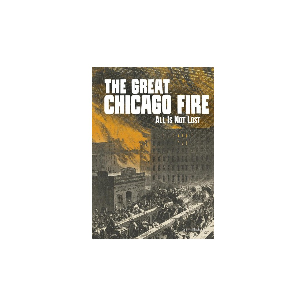 Great Chicago Fire : All Is Not Lost - (Tangled History) by Steven Otfinoski (Paperback)