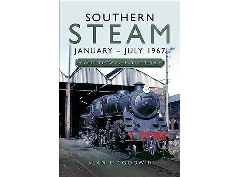 Southern Steam: January – July 1967 : Countdown to Extinction -  by Alan J Goodwin (Hardcover) - image 1 of 1