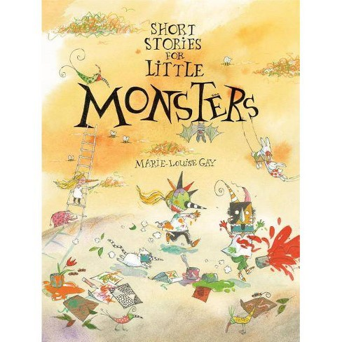 Short Stories for Little Monsters - by  Marie-Louise Gay (Hardcover) - image 1 of 1