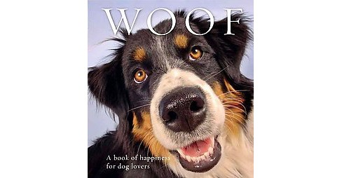 Woof : A book of happiness for dog lovers (Hardcover) - image 1 of 1