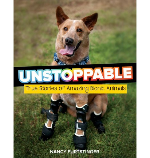 Unstoppable : True Stories of Amazing Bionic Animals -  by Nancy Furstinger (Hardcover) - image 1 of 1
