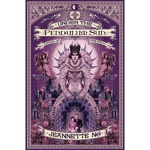 Under The Pendulum Sun - By Jeannette Ng (Paperback) : Target