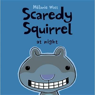 Scaredy Squirrel at Night - by  Mélanie Watt (Paperback)