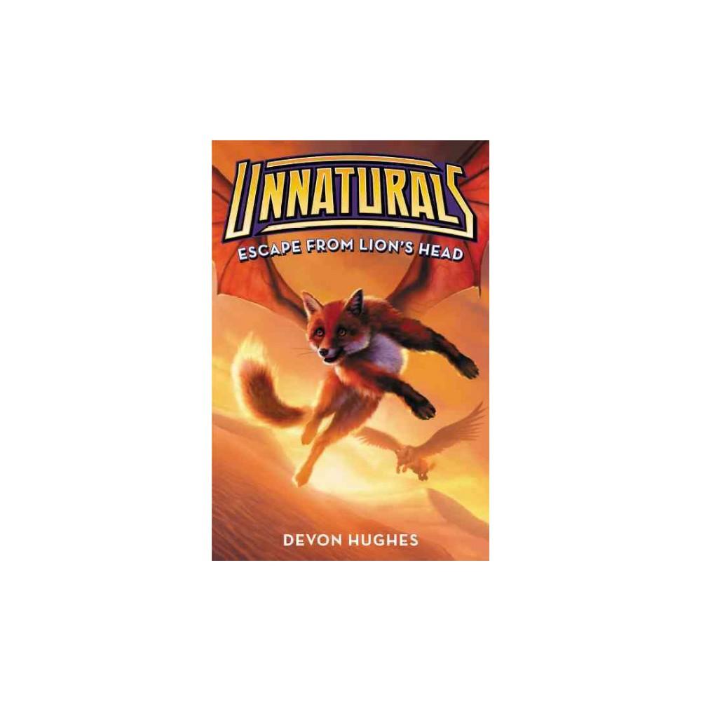 Escape from Lion's Head - (Unnaturals) by Devon Hughes (Hardcover)