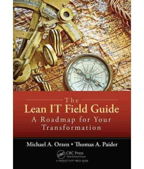 Lean IT Field Guide : A Roadmap for Your Transformation (Paperback) (Michael A. Orzen & Thomas A. - image 1 of 1