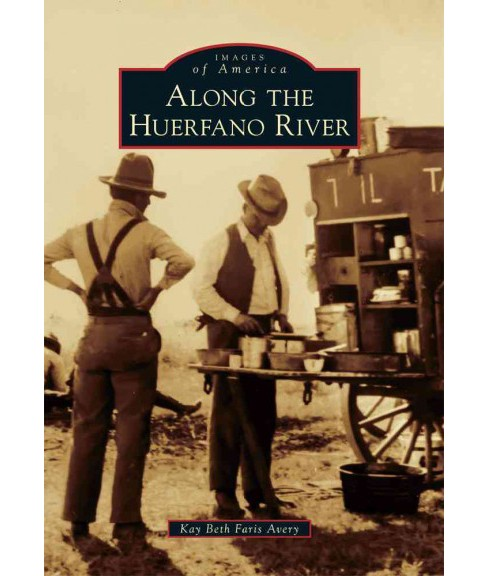 Along the Huerfano River (Paperback) (Kay Beth Faris Avery) - image 1 of 1