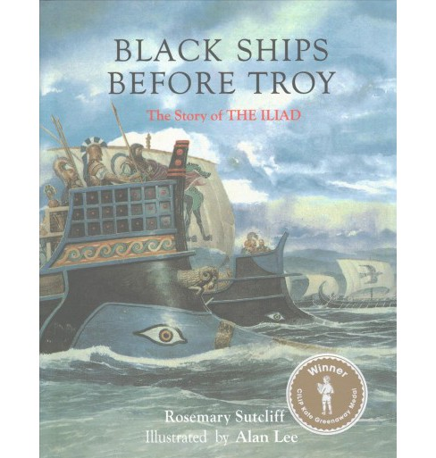Black Ships Before Troy : The Story of Iliad (Hardcover) (Rosemary Sutcliff) - image 1 of 1