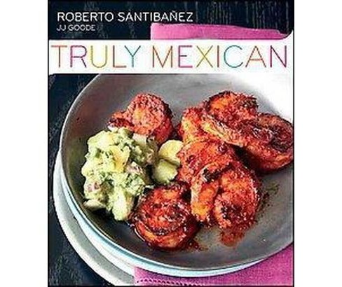 Truly Mexican (Hardcover) (Roberto Santibanez) - image 1 of 1
