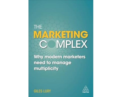 Marketing Complex : Why Modern Marketers Need to Manage Multiplicity (Paperback) (Giles Lury) - image 1 of 1