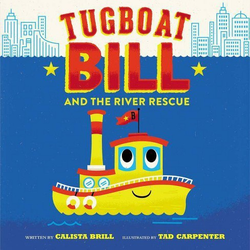 Tugboat Bill and the River Rescue - by  Calista Brill (Hardcover) - image 1 of 1