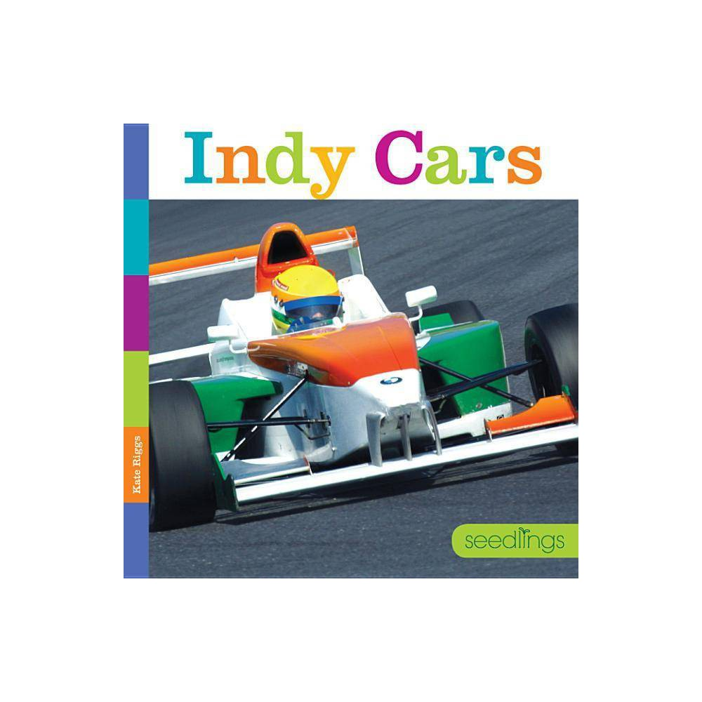 Seedlings Indy Cars By Kate Riggs Paperback