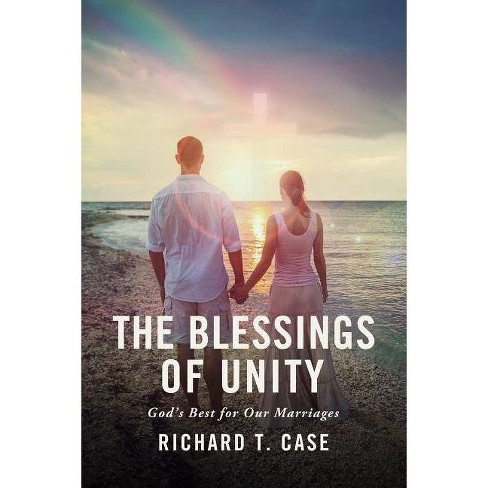 The Blessings of Unity - by  Richard T Case (Paperback) - image 1 of 1