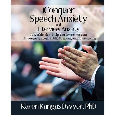 IConquer Speech Anxiety & Interview Anxiety - by  Karen Kangas Dwyer Phd (Paperback)