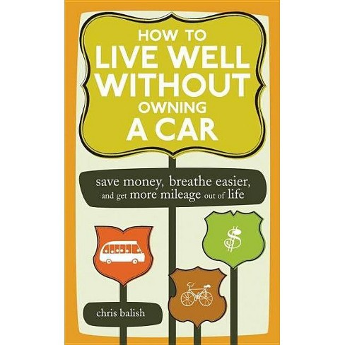 How to Live Well Without Owning a Car - by  Chris Balish (Paperback) - image 1 of 1