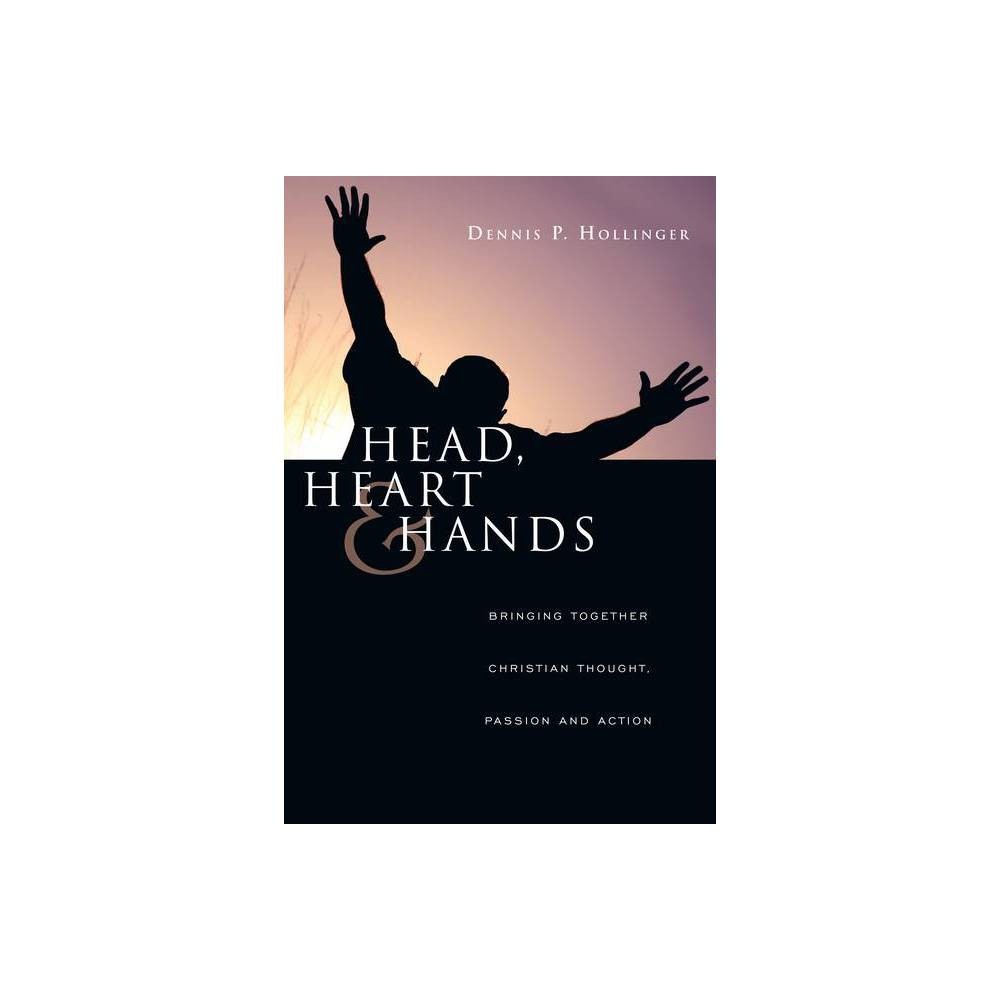 Head Heart And Hands By Dennis P Hollinger Paperback