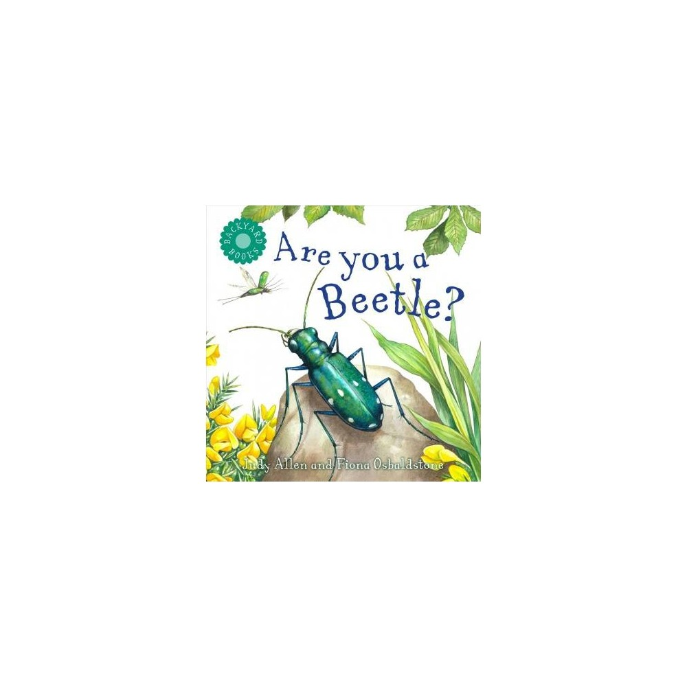 Are You a Beetle? - (Backyard Books) by Judy Allen (Paperback)