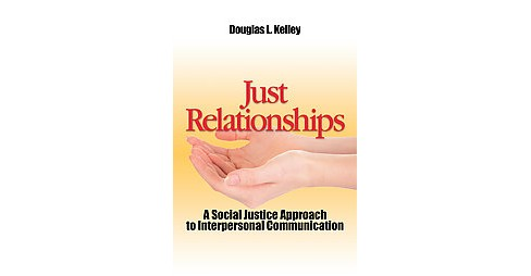 Just Relationships : Living Out Social Justice As Mentor, Family, Friend, and Lover (Paperback) (Douglas - image 1 of 1