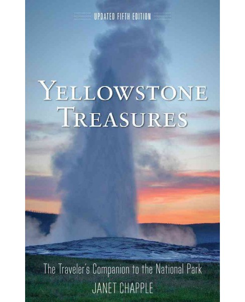 Yellowstone Treasures : The Traveler's Companion to the National Park (Paperback) (Janet Chapple) - image 1 of 1