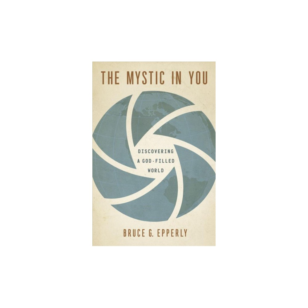 Mystic in You : Discovering a God-Filled World (Paperback) (Bruce G. Epperly)