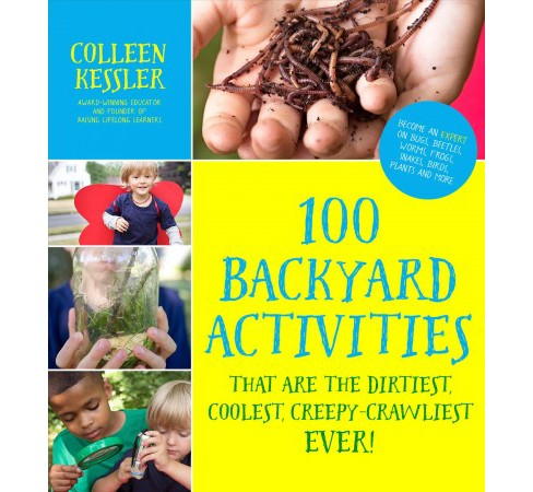 100 Backyard Activities That Are the Dirtiest, Coolest, Creepy-Crawliest Ever! : Become an Expert on - image 1 of 1