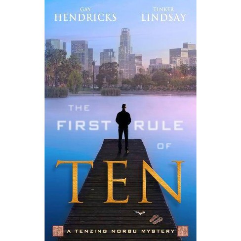 The First Rule of Ten - (Tenzing Norbu Mysteries) by  Gay Hendricks & Tinker Lindsay (Paperback) - image 1 of 1