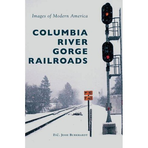 Columbia River Gorge Railroads - by  D C Jesse Burkhardt (Hardcover) - image 1 of 1