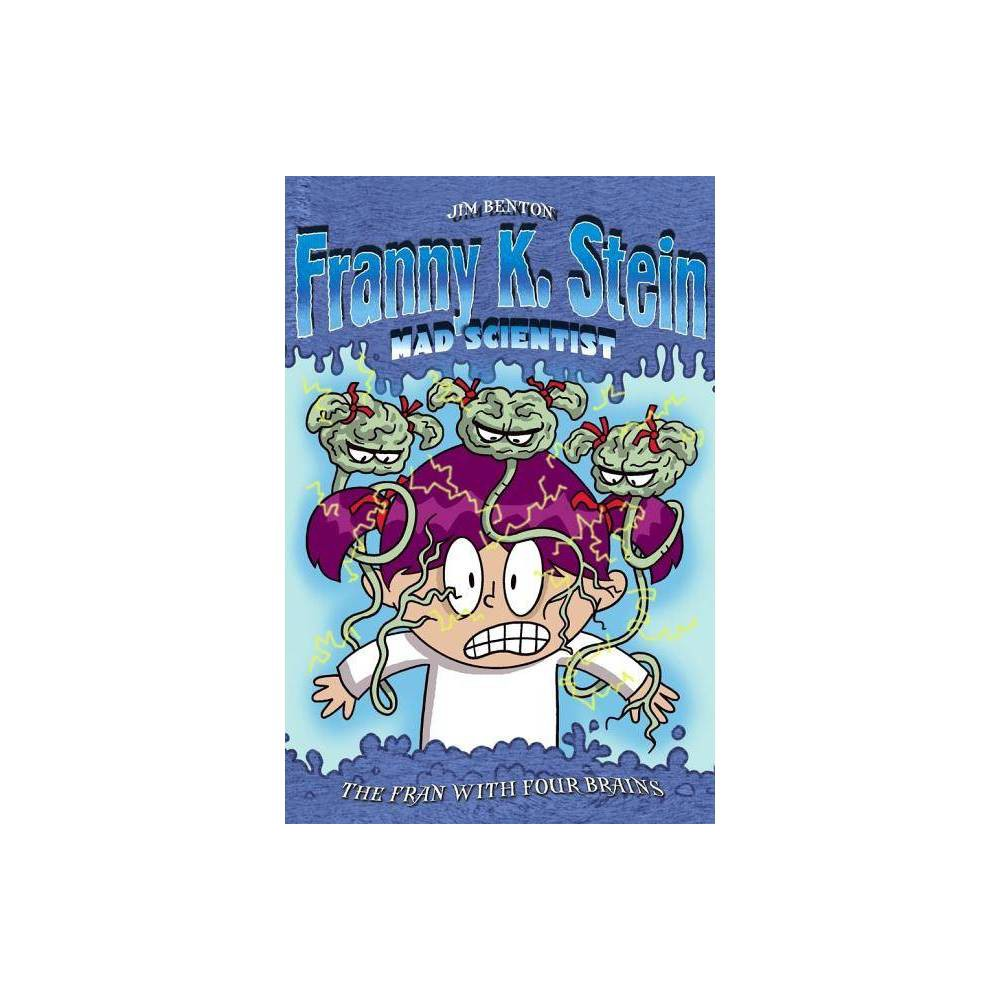 The Fran With Four Brains Franny K Stein Mad Scientist Hardcover By Jim Benton Hardcover