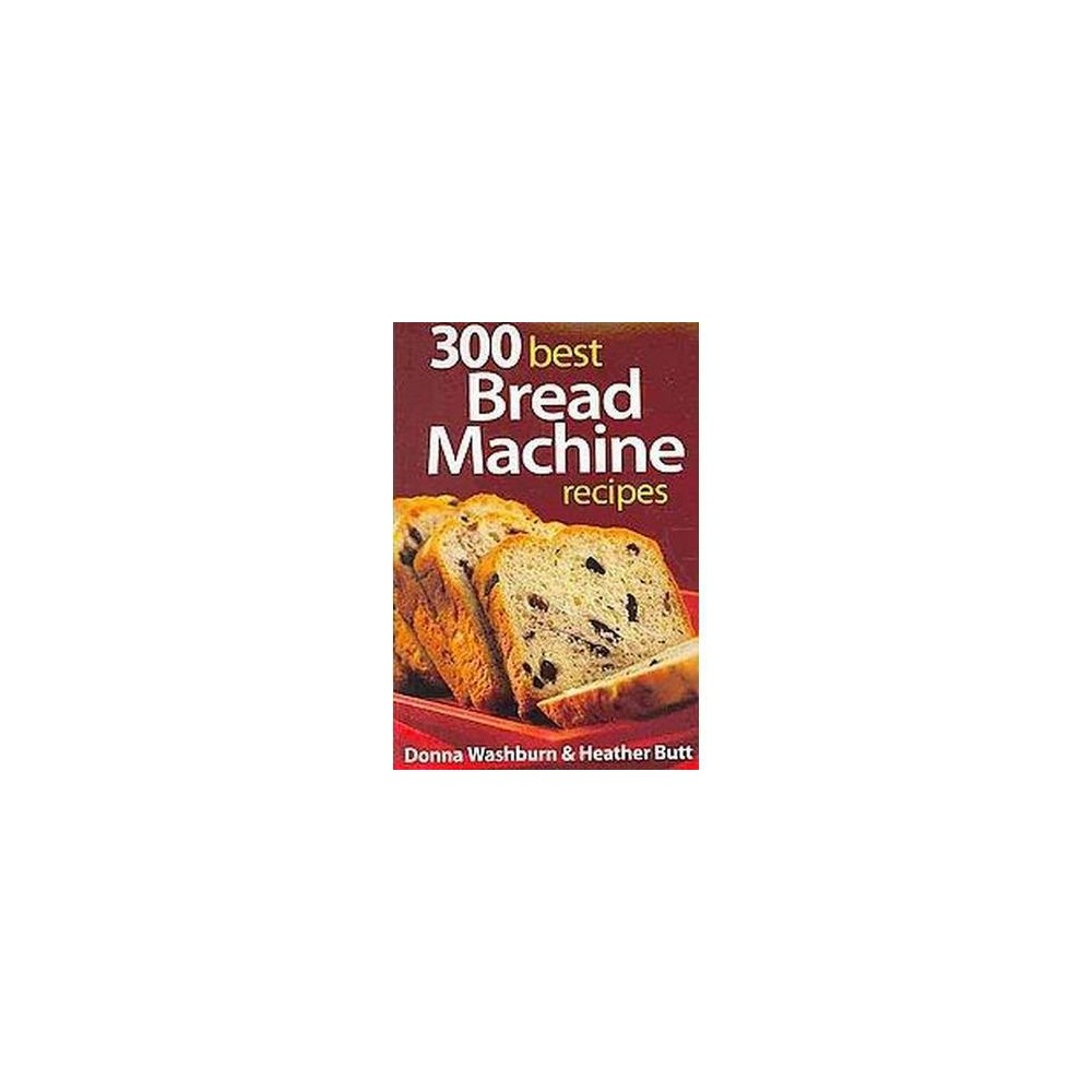 300 Best Bread Machine Recipes - by Donna Washburn & Heather Butt (Paperback) The ultimate bread machine recipes. Because bread machines are more popular than ever, we have revised our best-selling bread machine book with 50 new recipes. From traditional favorites to innovative recipes that reflect today's tastes, this ultimate collection provides 300 recipes for one of life's great pleasures: home-baked bread. Here are just a few of the delicious new recipes: Cracked wheat Classic French Cinnamon raisin Flaxseed Coffee raisin Olive rosemary Currant bran Salsa bread Bacon cheddar loaf Barley date Four-cheese pizzetta Maple oat Each recipe accommodates 1 1/2-pound and 2-pound machines, and there are recipes for other foods that can be made in a bread machine, such as pasta, cakes and cookies. Well-developed and tested recipes along with handy glossaries of baking terms and tons of tips and techniques enable the home chef to make perfect bread every time.
