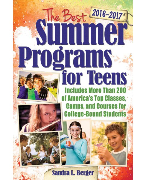 Best Summer Programs for Teens 2016-2017 : America's Top Classes, Camps, and Courses for College-Bound - image 1 of 1