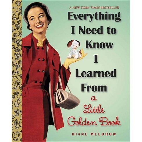 Everything I Need To Know I Learned From a Little Golden Book (Hardcover) by Diane Muldrow - image 1 of 1