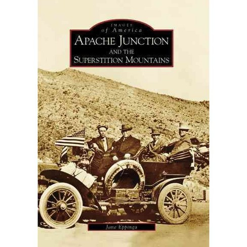 Apache Junction and the Superstition Mountains - by Jane Eppinga (Paperback) - image 1 of 1
