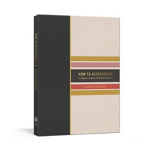 How to Accessorize - by Micaela Erlanger (Hardcover) - image 1 of 1
