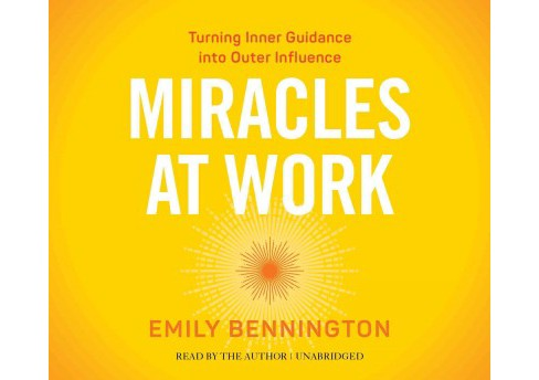 Miracles at Work : Turning Inner Guidance into Outer Influence (Unabridged) (CD/Spoken Word) (Emily - image 1 of 1