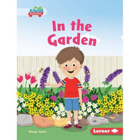 In the Garden - (Science All Around Me (Pull Ahead Readers -- Fiction)) by  Margo Gates (Hardcover) - image 1 of 1