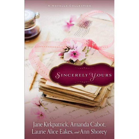 Sincerely Yours - by  Jane Kirkpatrick & Amanda Cabot & Laurie Alice Eakes (Paperback) - image 1 of 1