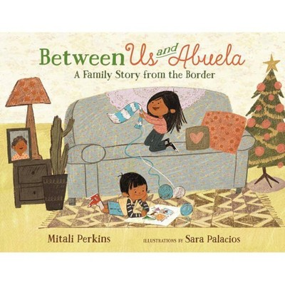 Between Us and Abuela - by Mitali Perkins (Hardcover)